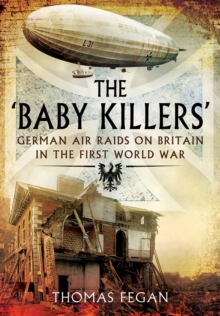 The 'Baby Killers' : German Air Raids on Britain in the First World War, Paperback Book