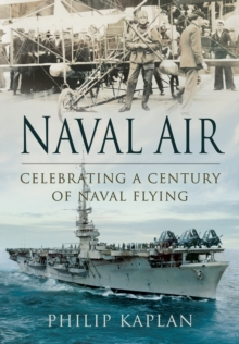 Naval Air: Celebrating a Century of Naval Flying, Hardback Book