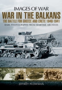 War in the Balkans : The Battle for Greece and Crete 1940-1941, Paperback / softback Book