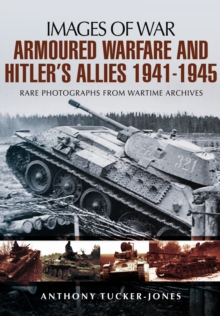 Armoured Warfare and Hitler's Allies 1941-1945 : Rare Photographs from Wartime Archives, Paperback / softback Book