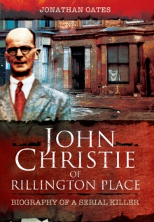 John Christie of Rillington Place : Biography of a Serial Killer, Paperback Book