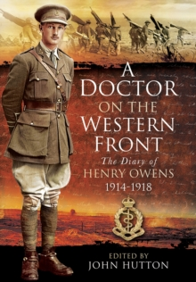 A Doctor on the Western Front : The Diary of Henry Owens 1914-1918, Hardback Book