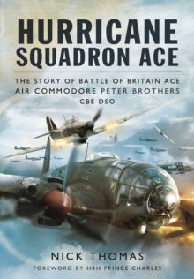 Hurricane Squadron Ace : The Story of Battle of Britain Ace, Air Commodore Peter Brothers, CBE, DSO, DFC and Bar, Hardback Book