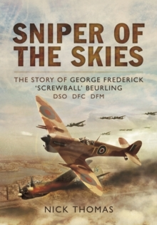 Sniper of the Skies : The Story of George Frederick 'Screwball' Beurling, DSO, DFC, DFM, Hardback Book