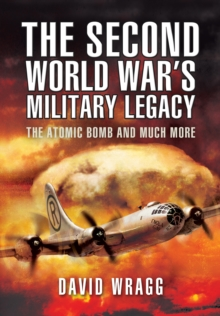 The Second World War's Military Legacy : The Atomic Bomb and Much More, Hardback Book