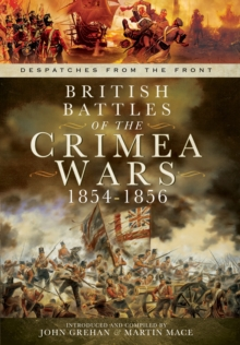 British Battles of the Crimean Wars 1854-1856: Despatches from the Front, Hardback Book