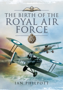 The Birth of the Royal Air Force, Hardback Book