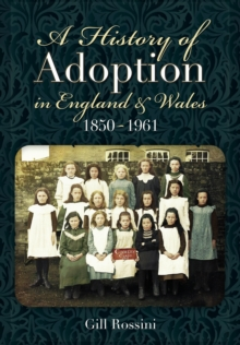A History of Adoption in England and Wales (1850-1961), Hardback Book