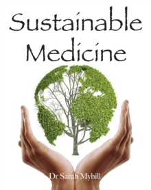 Sustainable Medicine : whistle-blowing on 21st century medical practice, EPUB eBook