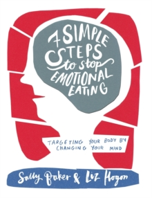 Seven Simple Steps to Stop Emotional Eating : Targeting Your Body by Changing Your Mind, Paperback / softback Book
