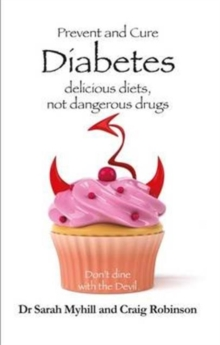 Prevent and Cure Diabetes : Delicious Diets, Not Dangerous Drugs, Paperback / softback Book