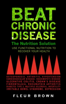 Beat Chronic Disease : The Nutrition Solution: Use Functional Nutrition to Recover Your Health, Paperback Book