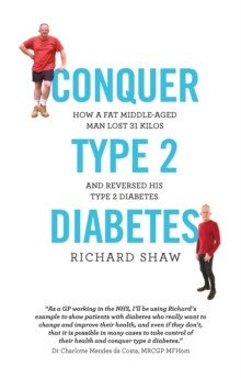 Conquer Type 2 Diabetes : how a fat, middle-aged man lost 31 kilos and reversed his type 2 diabetes, EPUB eBook