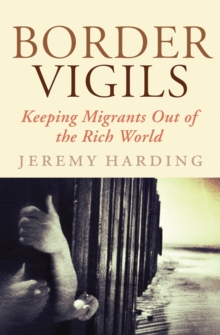 Border Vigils : Keeping Migrants Out of the Rich World, Paperback Book