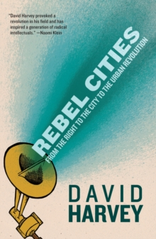 Rebel Cities : From the Right to the City to the Urban Revolution, Paperback Book