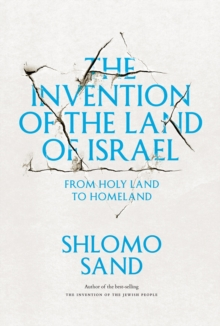 The Invention of the Land of Israel : From Holy Land to Homeland, Paperback / softback Book