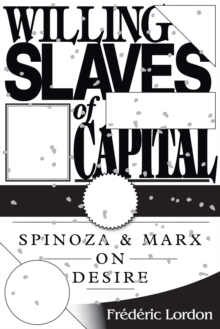 Willing Slaves of Capital : Spinoza and Marx on Desire, Paperback Book