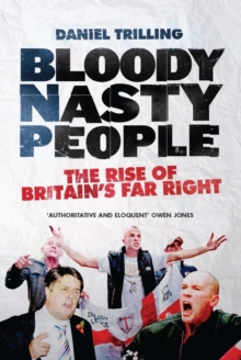 Bloody Nasty People : The Rise of Britain's Far Right, EPUB eBook