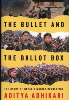 The Bullet and the Ballot Box: The Story of Nepal's Maoist Revolution, Hardback Book