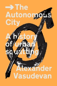 The Autonomous City : A History of Urban Squatting, Paperback Book