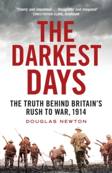 The Darkest Days : The Truth Behind Britain's Rush to War, 1914, Paperback / softback Book