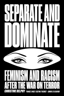 Separate and Dominate : Feminism and Racism After the War on Terror, Hardback Book