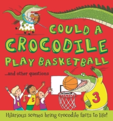 Could a Crocodile Play Basketball? : Hilarious scenes bring crocodile facts to life, Paperback Book