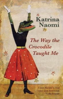 The Way the Crocodile Taught Me, Paperback / softback Book