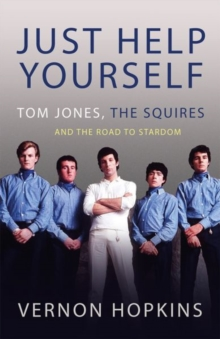 Just Help Yourself : Tom Jones, The Squires and the Road to Stardom, Paperback / softback Book