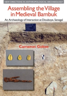 Assembling the Village in Medieval Bambuk : An Archaeology of Interaction at Diouboye, Senegal, Hardback Book