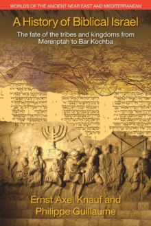 A History of Biblical Israel : The Fate of the Tribes and Kingdoms from Merenptah to Bar Kochba, Paperback Book