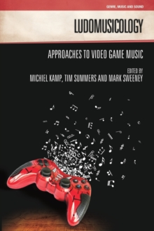 Ludomusicology : Approaches to Video Game Music, Paperback Book