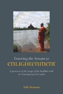 Entering the Stream to Enlightenment : Experiences of the Stages of the Buddhist Path in Contemporary Sri Lanka, Paperback Book