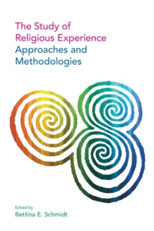 The Study of Religious Experience : Approaches and Methodologies, Paperback Book