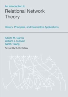 An Introduction to Relational Network Theory : History, Principles and Descriptive Applications, Paperback Book