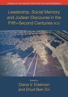 Leadership, Social Memory, and Judean Discourse in the Fifth-Second Centuries BCE, Paperback Book