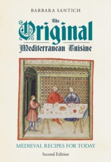 The Original Mediterranean Cuisine : Medieval Recipes for Today, Paperback Book