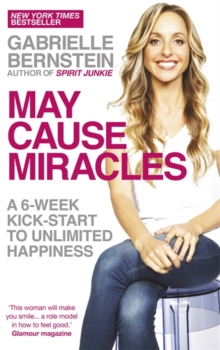 May Cause Miracles : A 6-Week Kick-Start to Unlimited Happiness, Paperback / softback Book