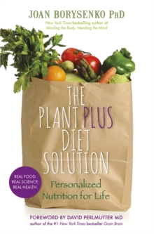 The PlantPlus Diet Solution : Personalized Nutrition for Life, Paperback / softback Book