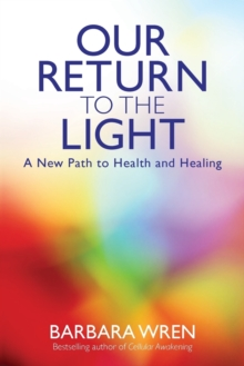 Our Return to the Light : A New Path to Health and Healing, Paperback Book