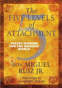 The Five Levels of Attachment : Toltec Wisdom for the Modern World, Paperback / softback Book