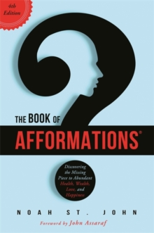 The Book of Afformations (R) : Discovering the Missing Piece to Abundant Health, Wealth, Love and Happiness, Paperback / softback Book