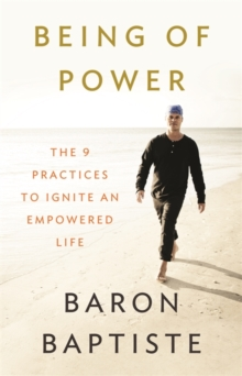 Being of Power : The 9 Practices to Ignite an Empowered Life, Paperback Book