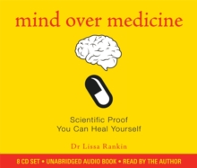 Mind Over Medicine : Scientific Proof That You Can Heal Yourself, CD-Audio Book