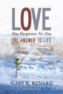 Love Has Forgotten No One : The Answer to Life, Paperback Book
