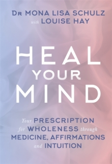 Heal Your Mind : Your Prescription for Wholeness through Medicine, Affirmations and Intuition, Paperback / softback Book