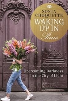 Waking Up in Paris : Overcoming Darkness in the City of Light, Paperback / softback Book
