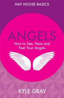 Angels : How to See, Hear and Feel Your Angels, Paperback Book