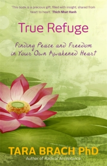 True Refuge : Finding Peace and Freedom in Your Own Awakened Heart, Paperback Book