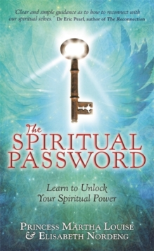 The Spiritual Password : Learn to Unlock Your Spiritual Power, Paperback Book
